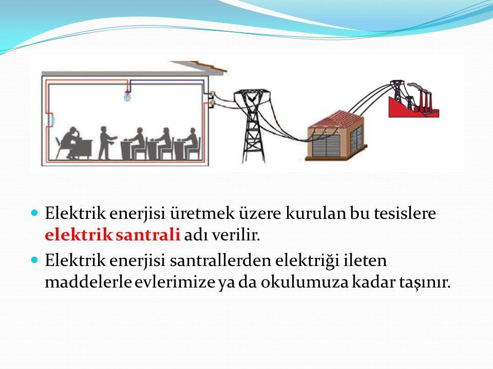 Elektrik enerjisi üretmek üzere kurulan bu tesislere elektrik santrali adı verilir.
