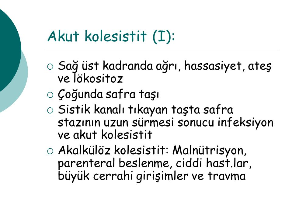 Akut kolesistit (I): Sağ üst kadranda ağrı, hassasiyet, ateş ve lökositoz. Çoğunda safra taşı.