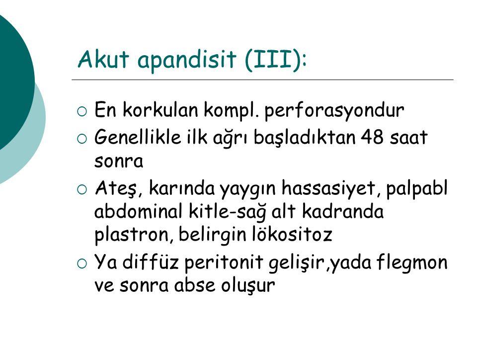 Akut apandisit (III): En korkulan kompl. perforasyondur