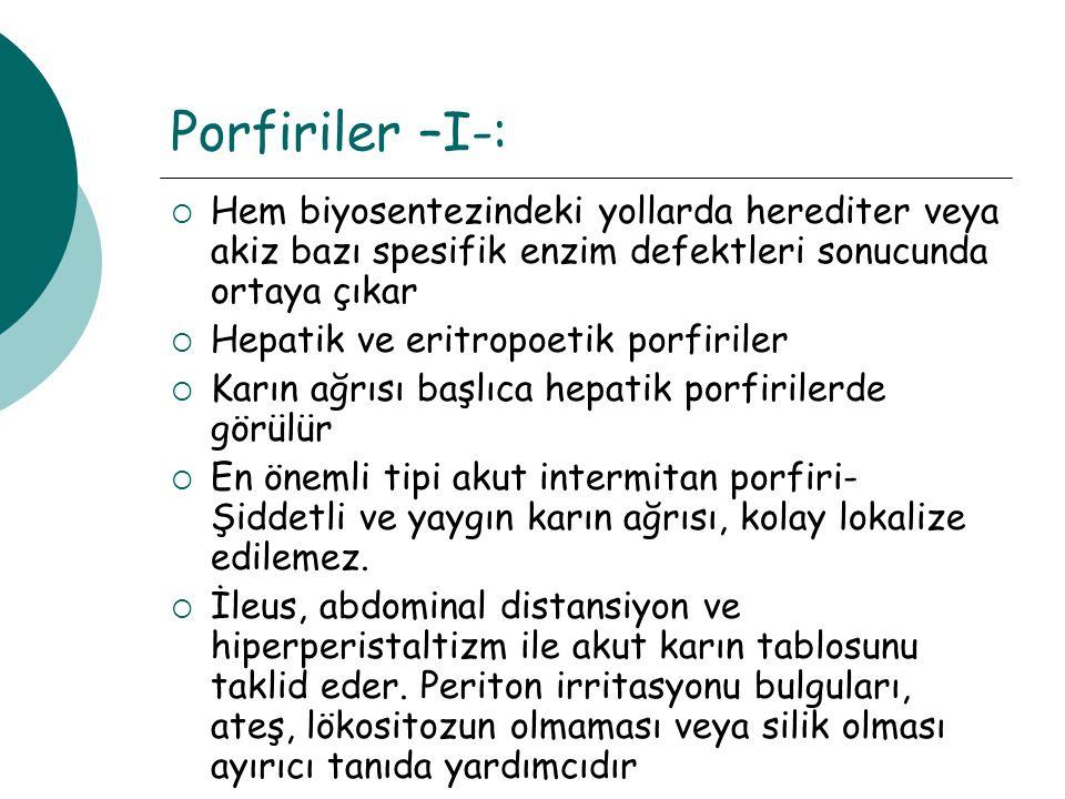 Porfiriler –I-: Hem biyosentezindeki yollarda herediter veya akiz bazı spesifik enzim defektleri sonucunda ortaya çıkar.