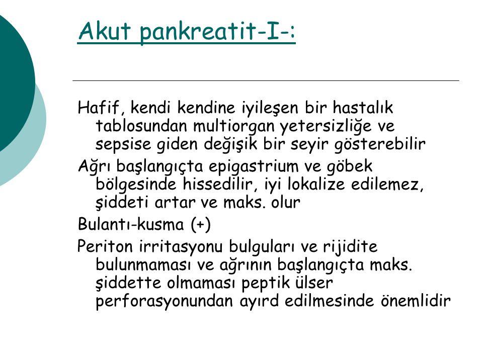 Akut pankreatit-I-: Hafif, kendi kendine iyileşen bir hastalık tablosundan multiorgan yetersizliğe ve sepsise giden değişik bir seyir gösterebilir.