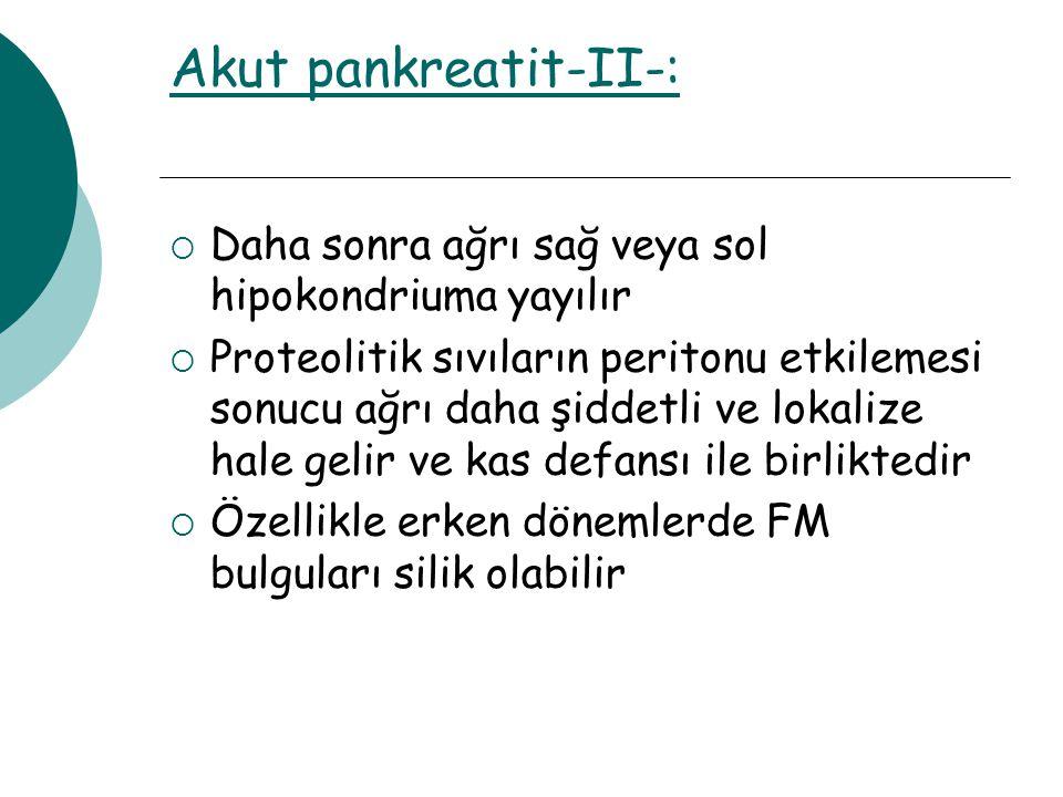 Akut pankreatit-II-: Daha sonra ağrı sağ veya sol hipokondriuma yayılır.