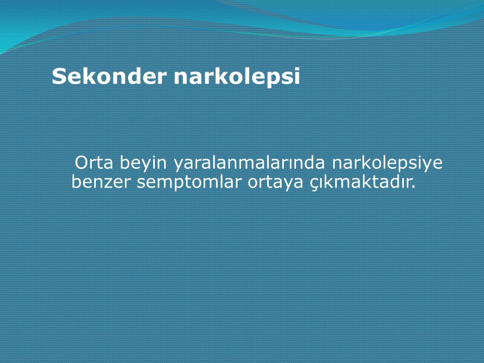 Sekonder narkolepsi Orta beyin yaralanmalarında narkolepsiye benzer semptomlar ortaya çıkmaktadır.