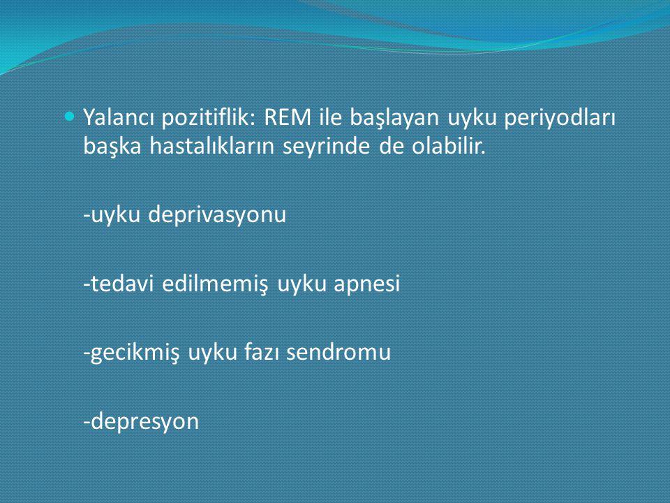 Yalancı pozitiflik: REM ile başlayan uyku periyodları başka hastalıkların seyrinde de olabilir.
