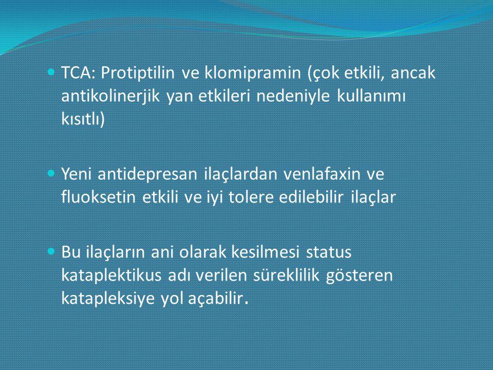 TCA: Protiptilin ve klomipramin (çok etkili, ancak antikolinerjik yan etkileri nedeniyle kullanımı kısıtlı)