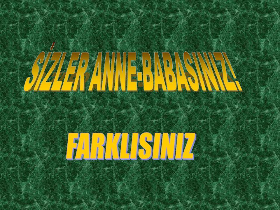 SİZLER ANNE-BABASINIZ!