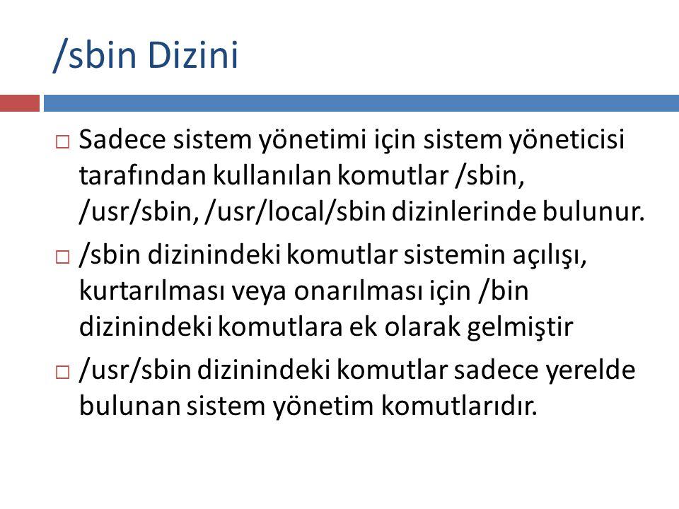 /sbin Dizini Sadece sistem yönetimi için sistem yöneticisi tarafından kullanılan komutlar /sbin, /usr/sbin, /usr/local/sbin dizinlerinde bulunur.