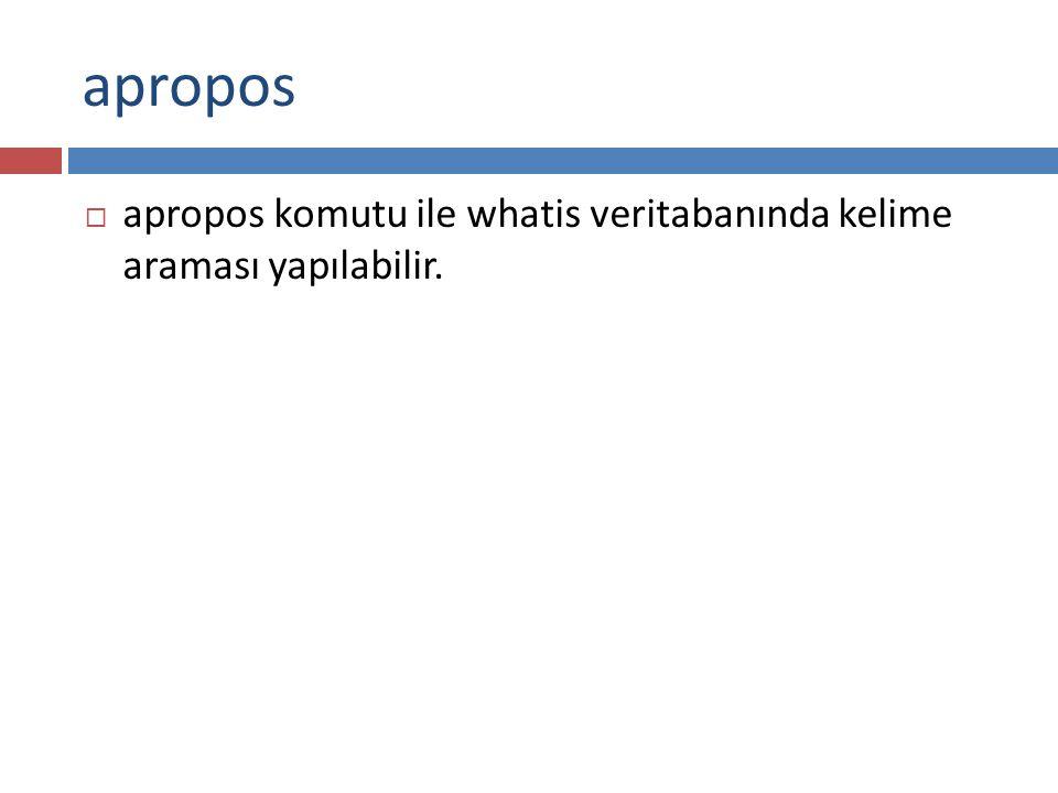 apropos apropos komutu ile whatis veritabanında kelime araması yapılabilir.