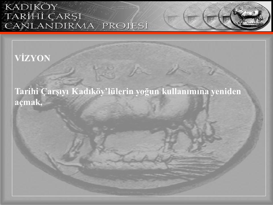 VİZYON Tarihi Çarşıyı Kadıköy'lülerin yoğun kullanımına yeniden açmak,