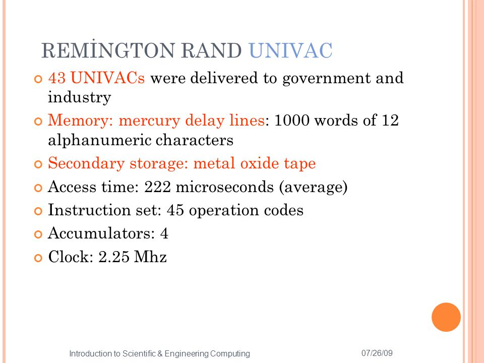 REMİNGTON RAND UNIVAC 43 UNIVACs were delivered to government and industry. Memory: mercury delay lines: 1000 words of 12 alphanumeric characters.