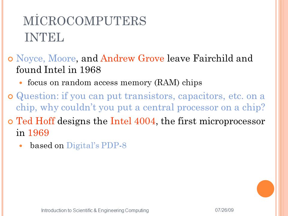 MİCROCOMPUTERS INTEL. Noyce, Moore, and Andrew Grove leave Fairchild and found Intel in 1968. focus on random access memory (RAM) chips.