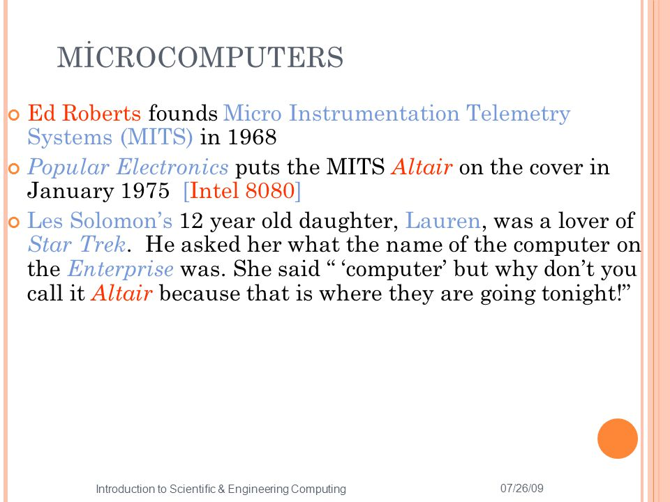 MİCROCOMPUTERS Ed Roberts founds Micro Instrumentation Telemetry Systems (MITS) in 1968.