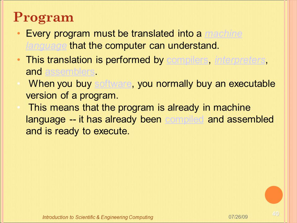 Program Every program must be translated into a machine language that the computer can understand.
