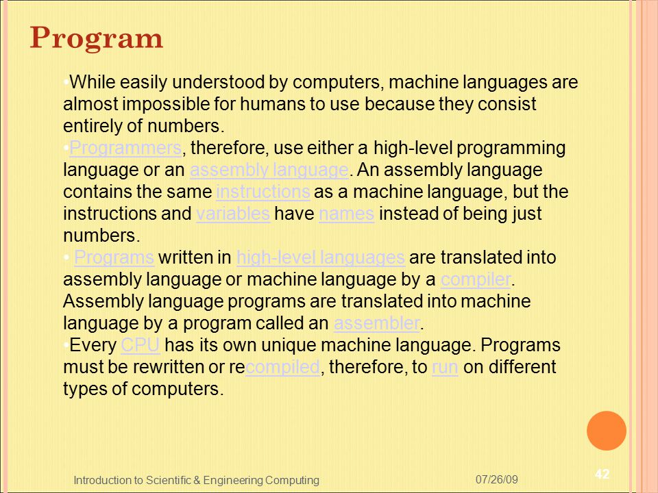 Program While easily understood by computers, machine languages are almost impossible for humans to use because they consist entirely of numbers.