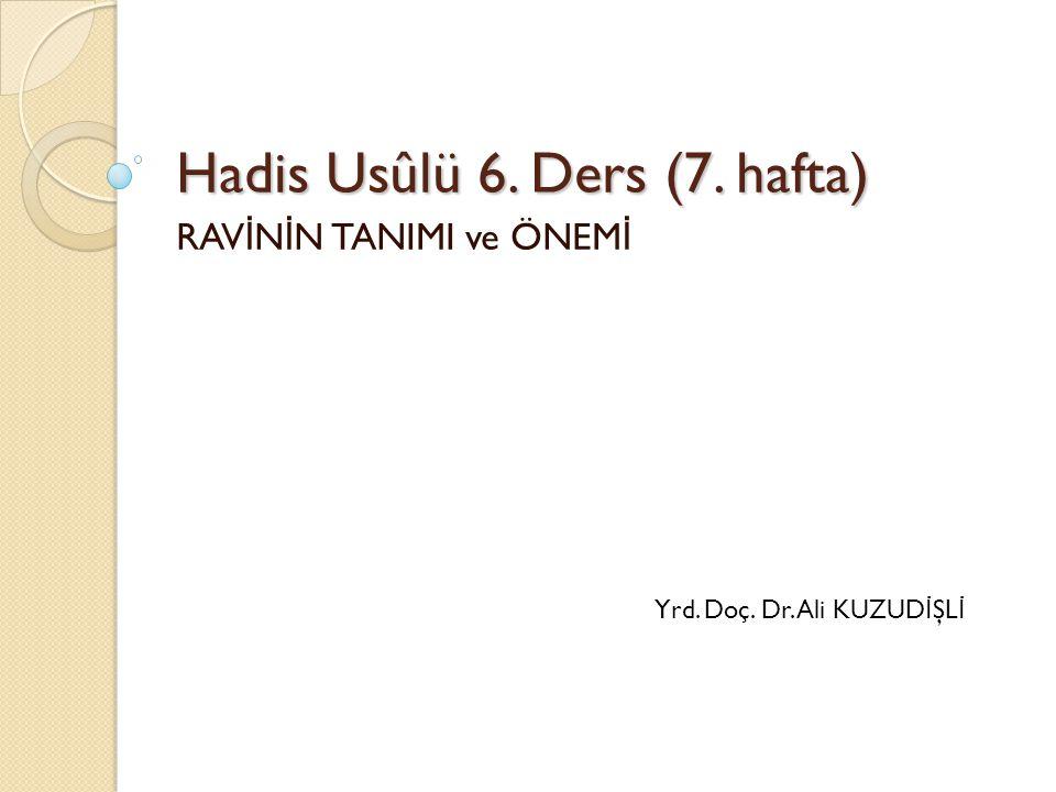Hadis Usûlü 6. Ders (7. hafta)