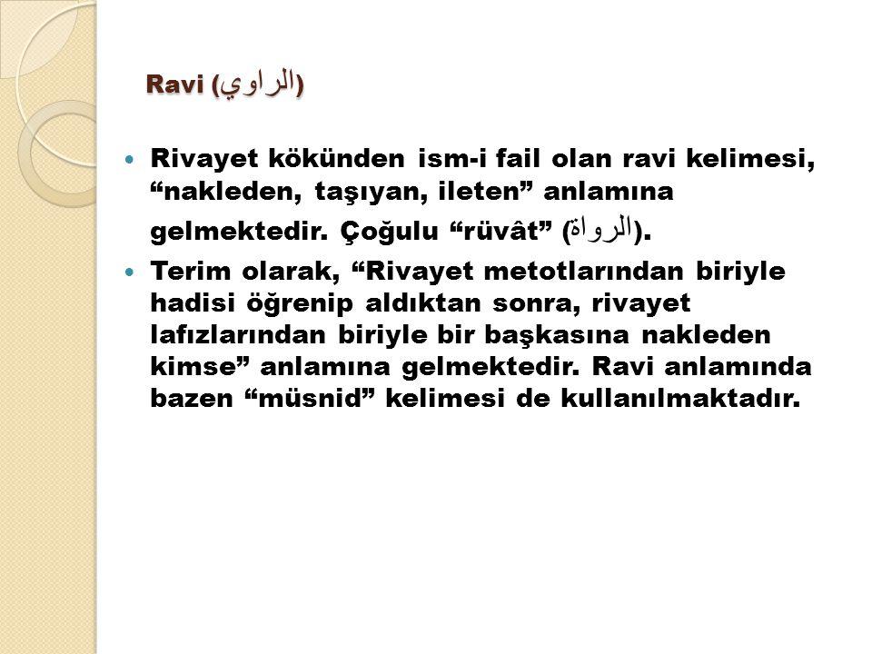 Ravi (الراوي) Rivayet kökünden ism-i fail olan ravi kelimesi, nakleden, taşıyan, ileten anlamına gelmektedir. Çoğulu rüvât (الرواة).