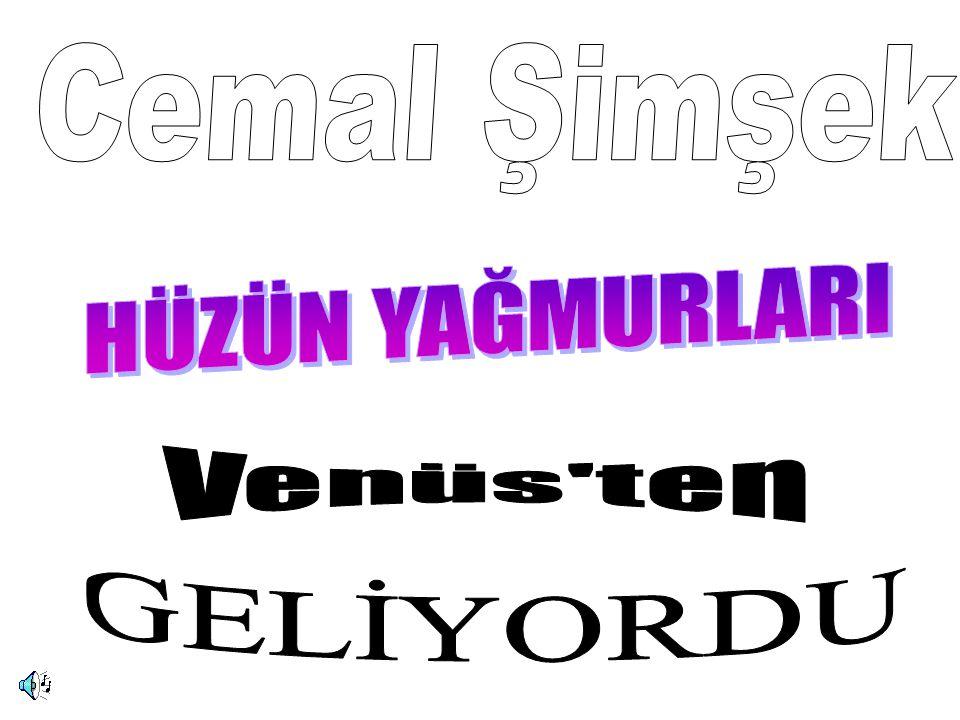 Cemal Şimşek HÜZÜN YAĞMURLARI Venüs ten GELİYORDU