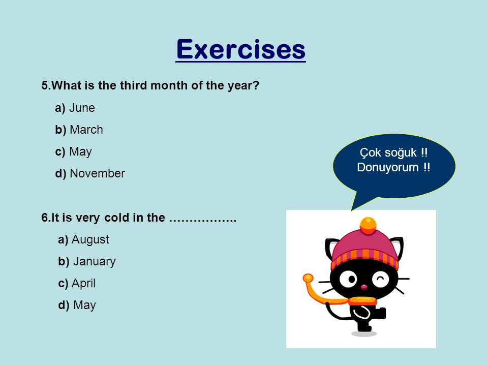 Exercises 5.What is the third month of the year a) June b) March