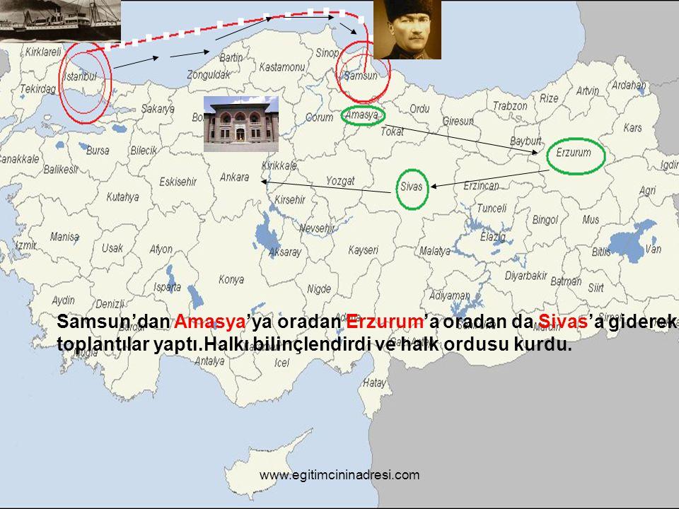 Samsun'dan Amasya'ya oradan Erzurum'a oradan da Sivas'a giderek