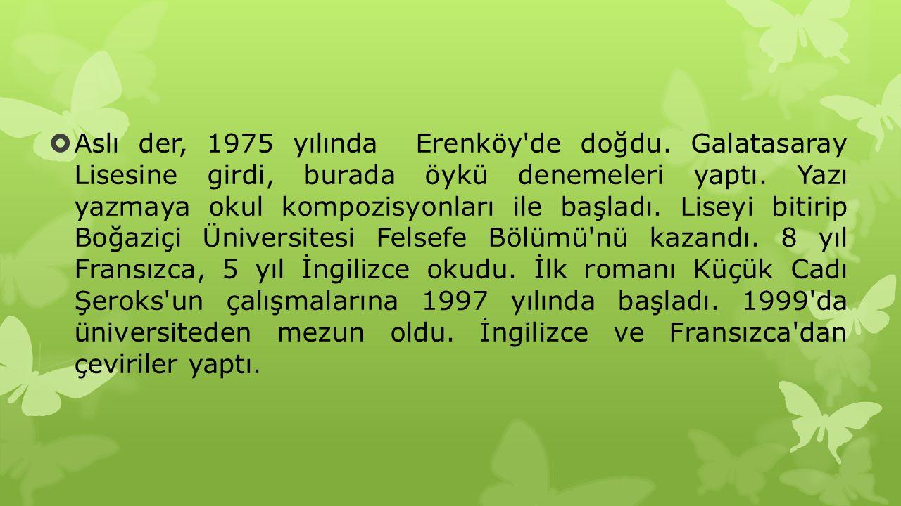 Aslı der, 1975 yılında Erenköy de doğdu
