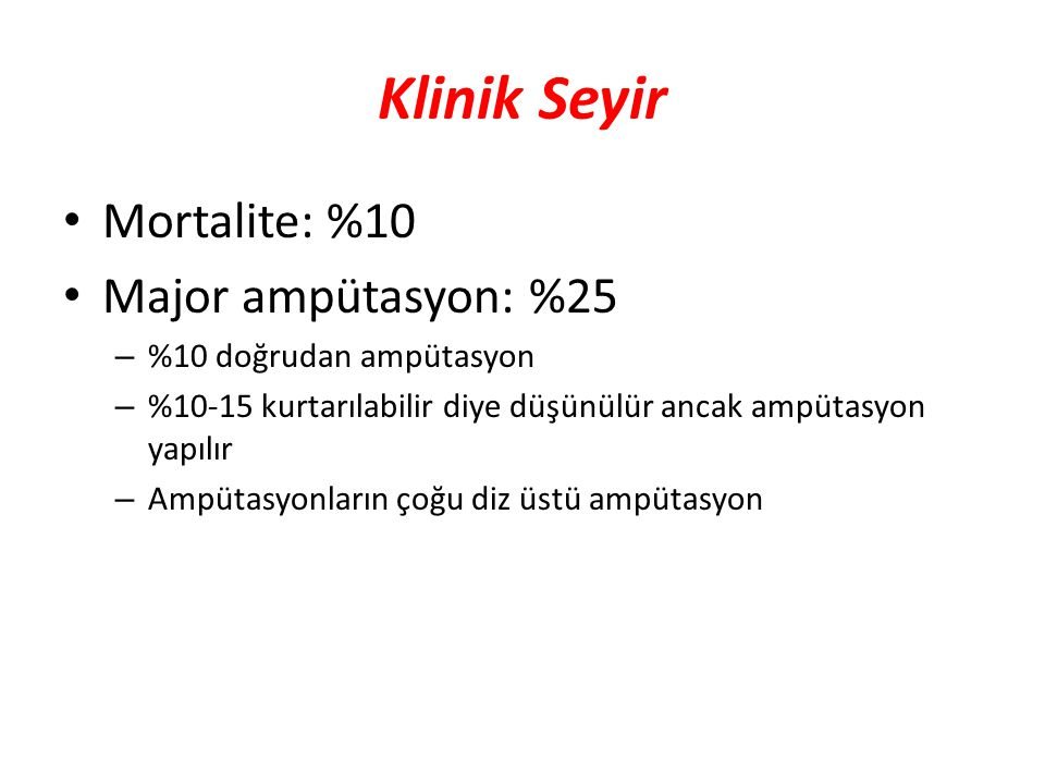 Klinik Seyir Mortalite: %10 Major ampütasyon: %25