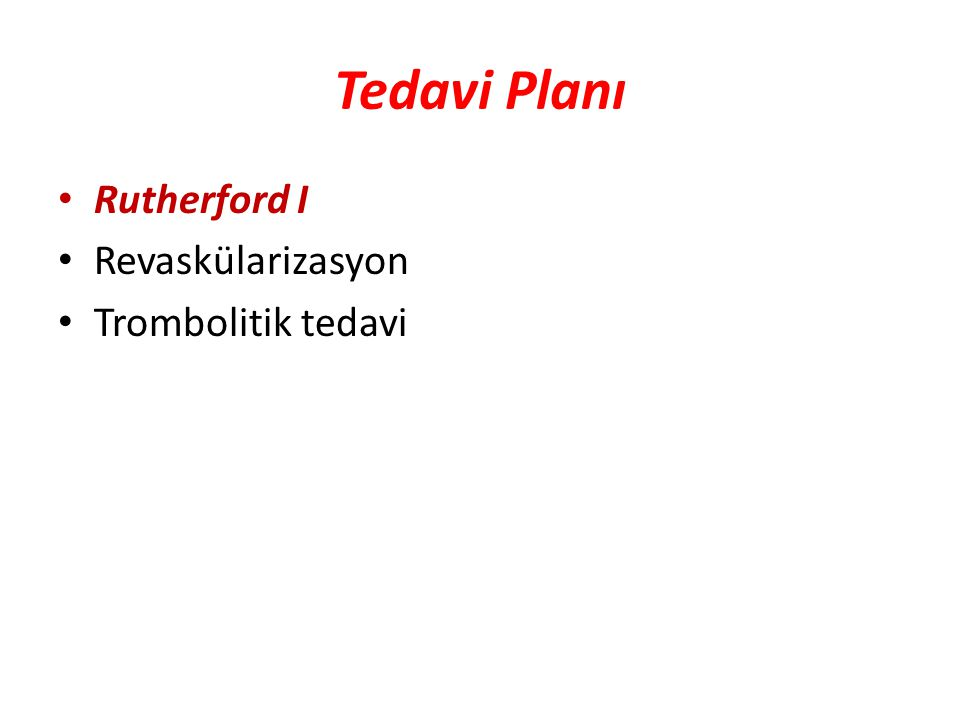 Tedavi Planı Rutherford I Revaskülarizasyon Trombolitik tedavi