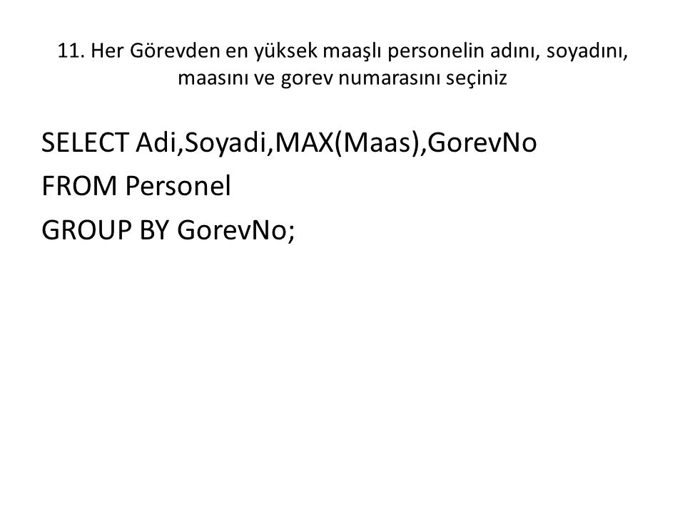 SELECT Adi,Soyadi,MAX(Maas),GorevNo FROM Personel GROUP BY GorevNo;
