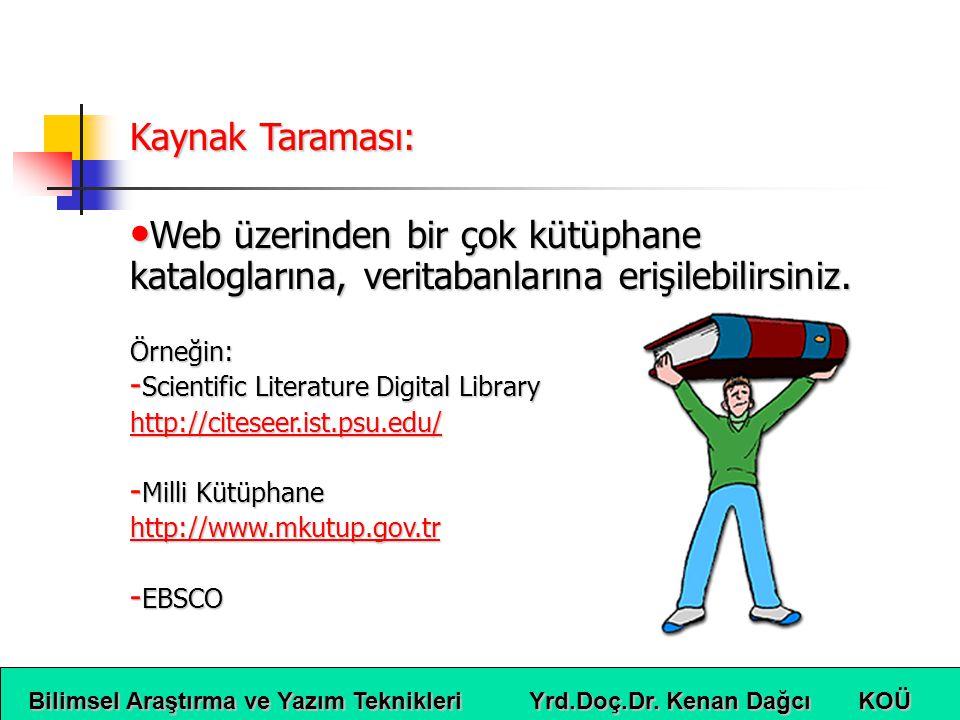 Kaynak Taraması: Web üzerinden bir çok kütüphane kataloglarına, veritabanlarına erişilebilirsiniz. Örneğin: