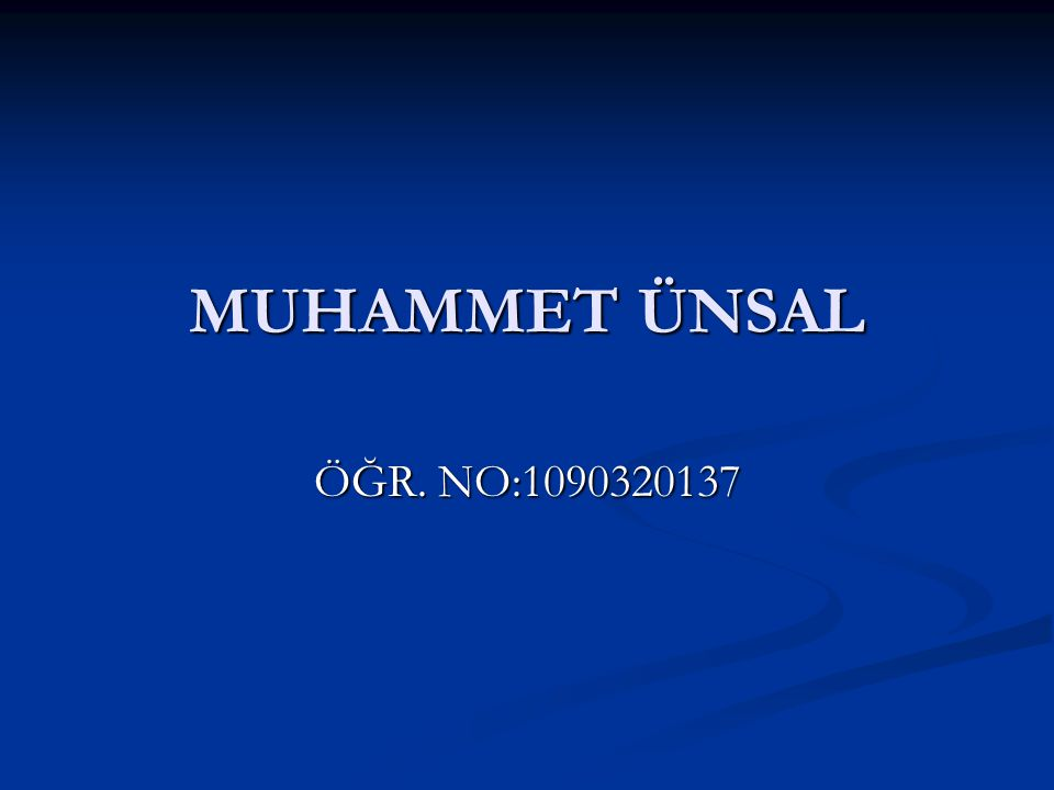 MUHAMMET ÜNSAL ÖĞR. NO:1090320137