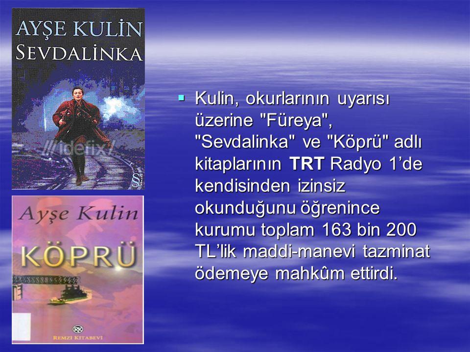 Kulin, okurlarının uyarısı üzerine Füreya , Sevdalinka ve Köprü adlı kitaplarının TRT Radyo 1'de kendisinden izinsiz okunduğunu öğrenince kurumu toplam 163 bin 200 TL'lik maddi-manevi tazminat ödemeye mahkûm ettirdi.