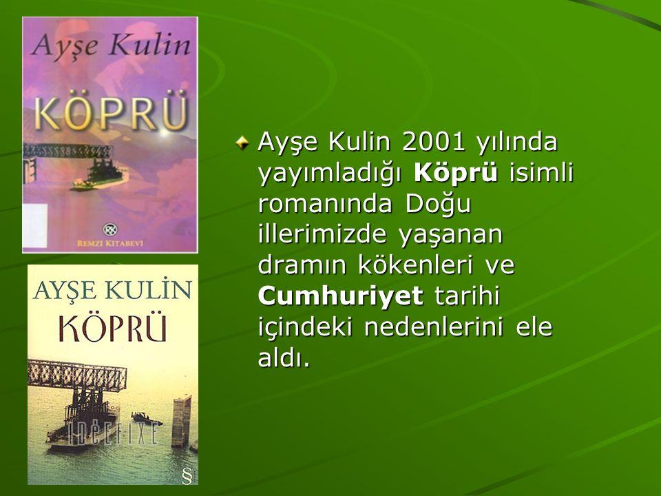 Ayşe Kulin 2001 yılında yayımladığı Köprü isimli romanında Doğu illerimizde yaşanan dramın kökenleri ve Cumhuriyet tarihi içindeki nedenlerini ele aldı.