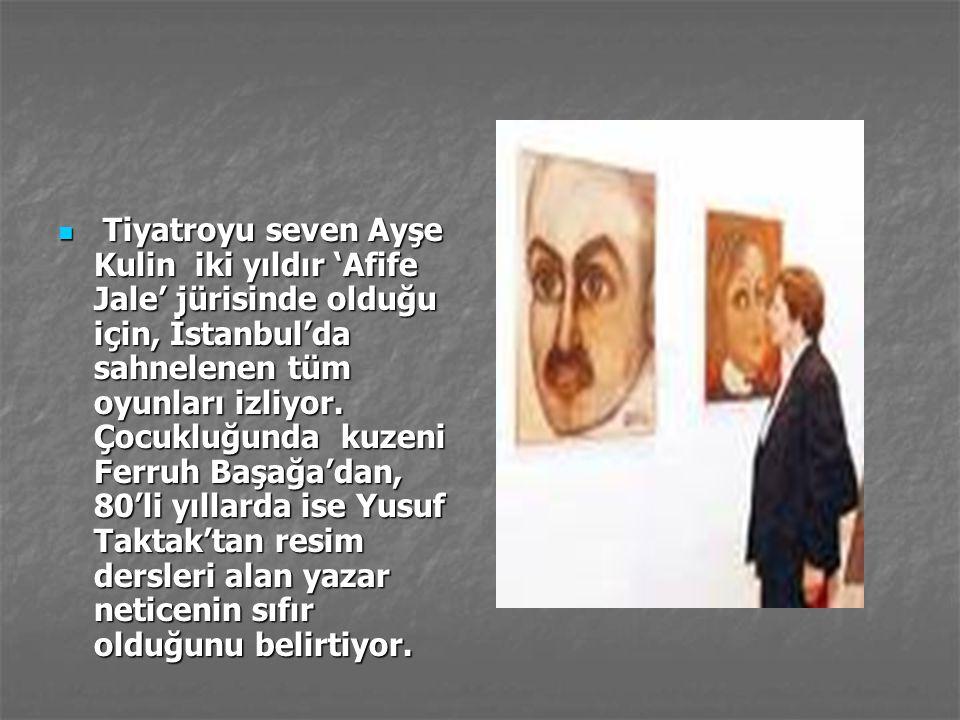 Tiyatroyu seven Ayşe Kulin iki yıldır 'Afife Jale' jürisinde olduğu için, İstanbul'da sahnelenen tüm oyunları izliyor.