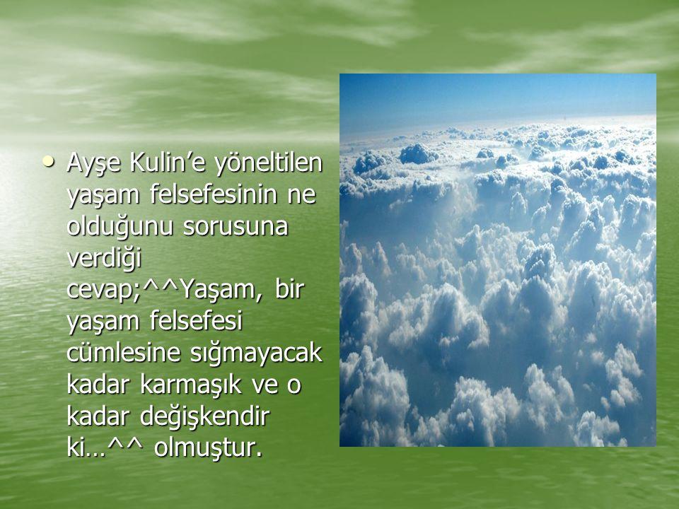 Ayşe Kulin'e yöneltilen yaşam felsefesinin ne olduğunu sorusuna verdiği cevap;^^Yaşam, bir yaşam felsefesi cümlesine sığmayacak kadar karmaşık ve o kadar değişkendir ki…^^ olmuştur.