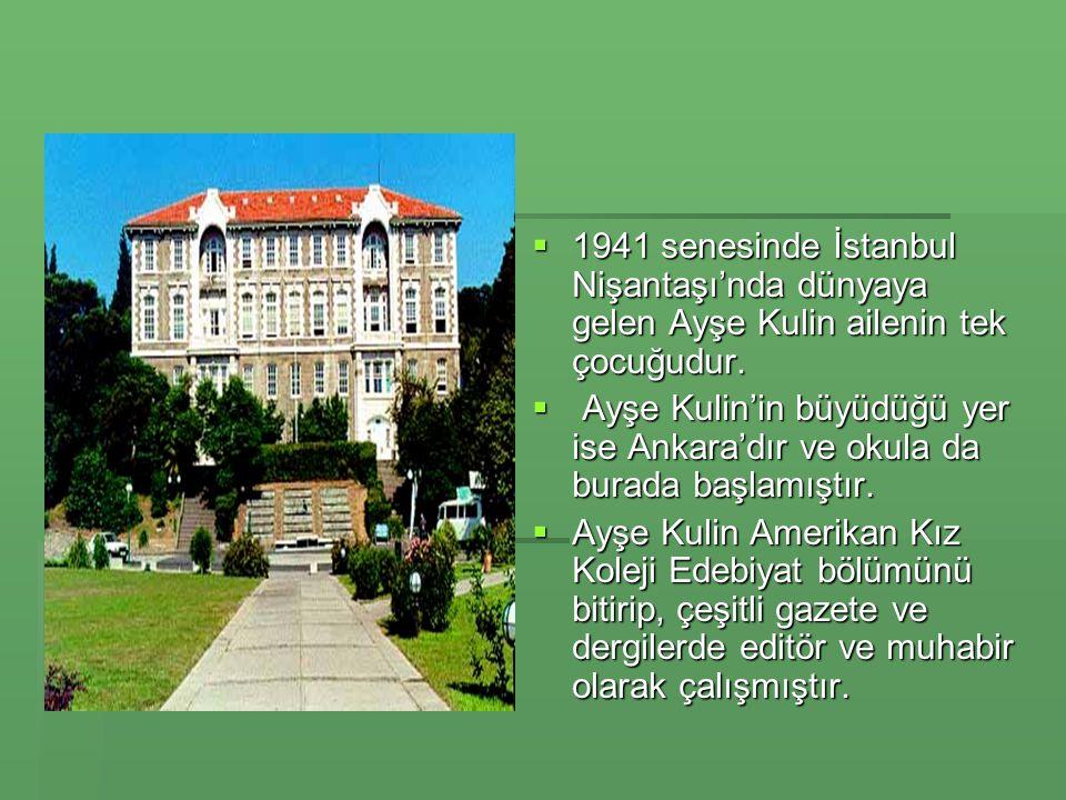1941 senesinde İstanbul Nişantaşı'nda dünyaya gelen Ayşe Kulin ailenin tek çocuğudur.