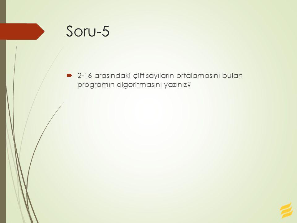 Soru-5 2-16 arasındaki çift sayıların ortalamasını bulan programın algoritmasını yazınız