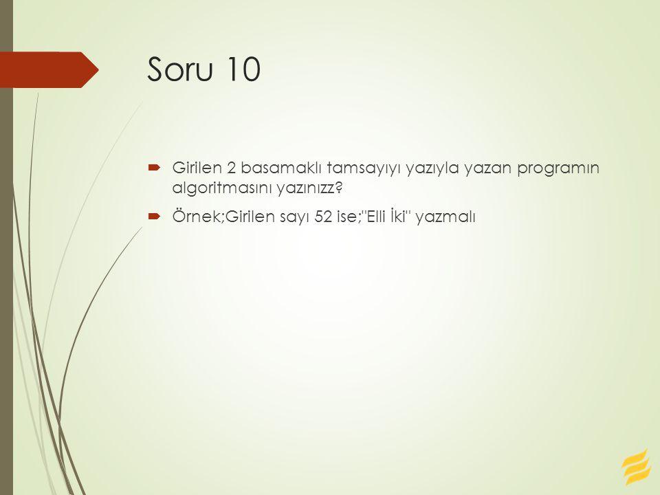 Soru 10 Girilen 2 basamaklı tamsayıyı yazıyla yazan programın algoritmasını yazınızz.