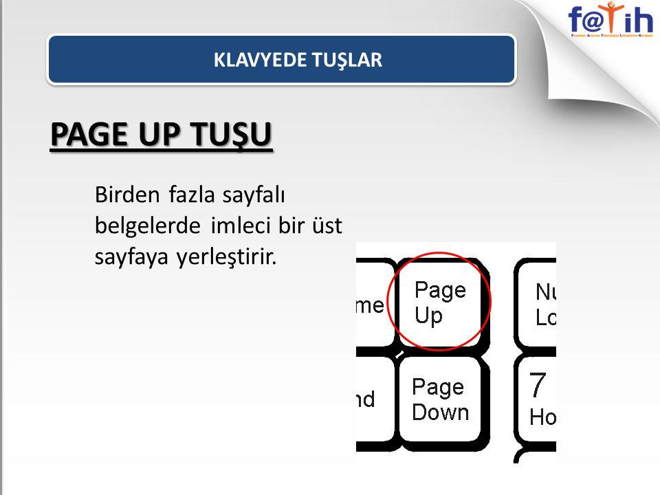 KLAVYEDE TUŞLAR PAGE UP TUŞU Birden fazla sayfalı belgelerde imleci bir üst sayfaya yerleştirir.