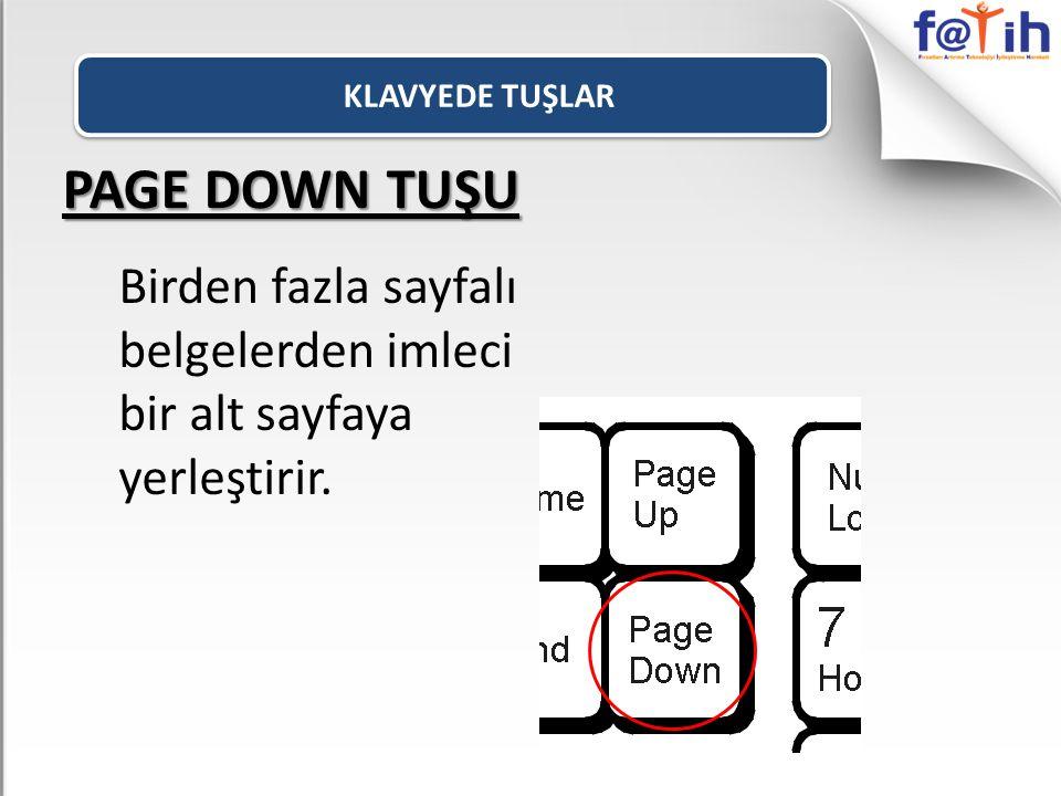 KLAVYEDE TUŞLAR PAGE DOWN TUŞU Birden fazla sayfalı belgelerden imleci bir alt sayfaya yerleştirir.