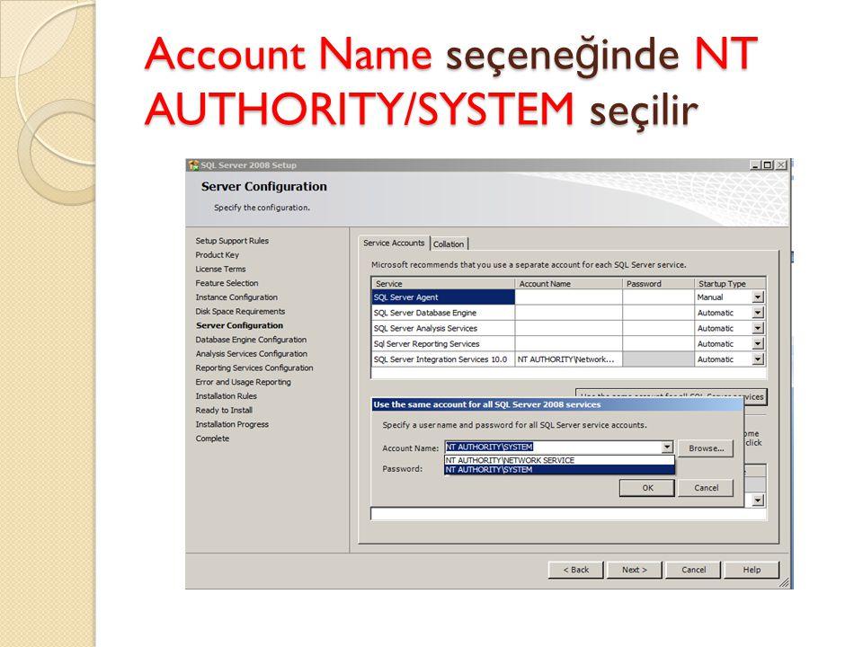 Account Name seçeneğinde NT AUTHORITY/SYSTEM seçilir