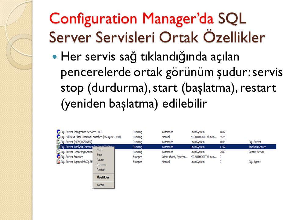 Configuration Manager'da SQL Server Servisleri Ortak Özellikler