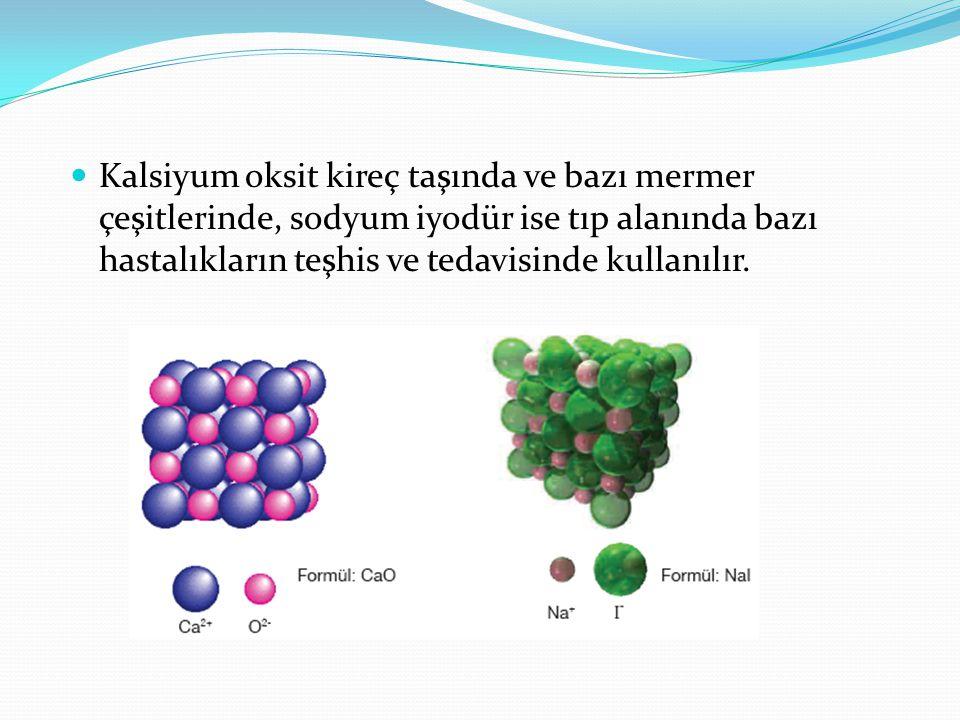 Kalsiyum oksit kireç taşında ve bazı mermer çeşitlerinde, sodyum iyodür ise tıp alanında bazı hastalıkların teşhis ve tedavisinde kullanılır.
