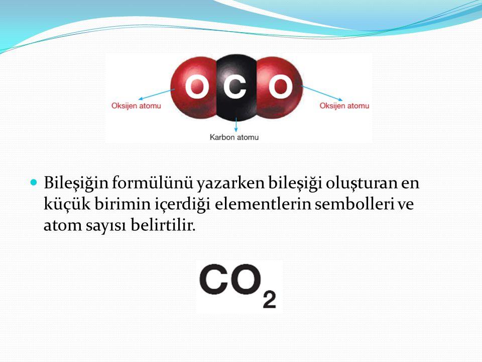 Bileşiğin formülünü yazarken bileşiği oluşturan en küçük birimin içerdiği elementlerin sembolleri ve atom sayısı belirtilir.
