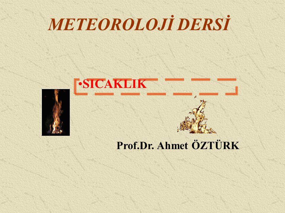 METEOROLOJİ DERSİ SICAKLIK Prof.Dr. Ahmet ÖZTÜRK