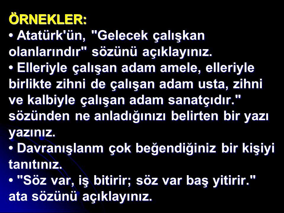 ÖRNEKLER: • Atatürk ün, Gelecek çalışkan olanlarındır sözünü açıklayınız.