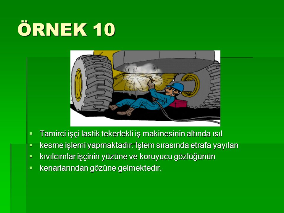 ÖRNEK 10 Tamirci işçi lastik tekerlekli iş makinesinin altında ısıl