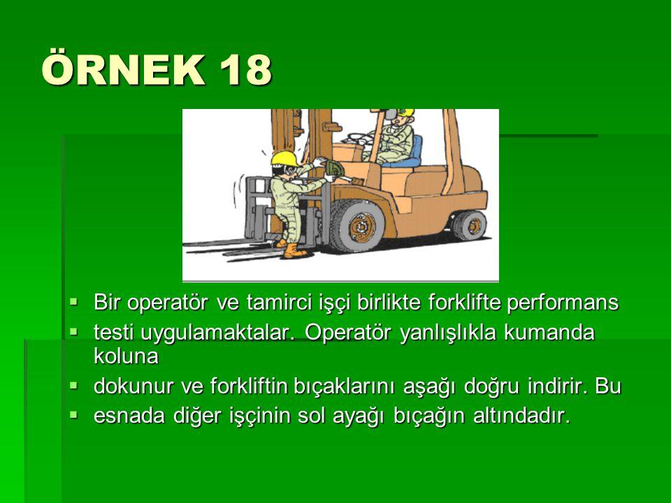 ÖRNEK 18 Bir operatör ve tamirci işçi birlikte forklifte performans