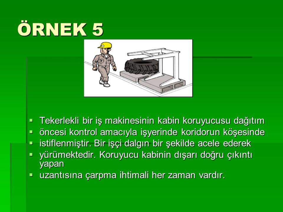 ÖRNEK 5 Tekerlekli bir iş makinesinin kabin koruyucusu dağıtım