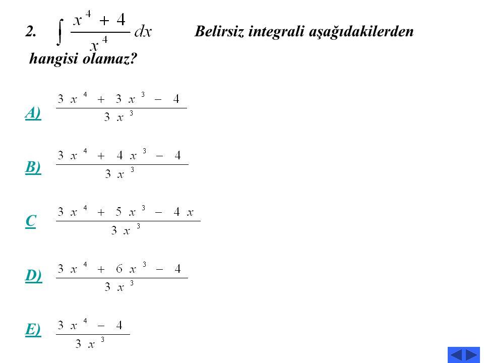 Belirsiz integrali aşağıdakilerden