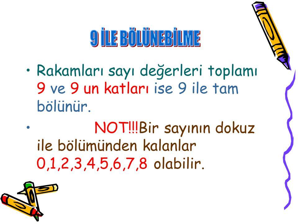 9 İLE BÖLÜNEBİLME Rakamları sayı değerleri toplamı 9 ve 9 un katları ise 9 ile tam bölünür.