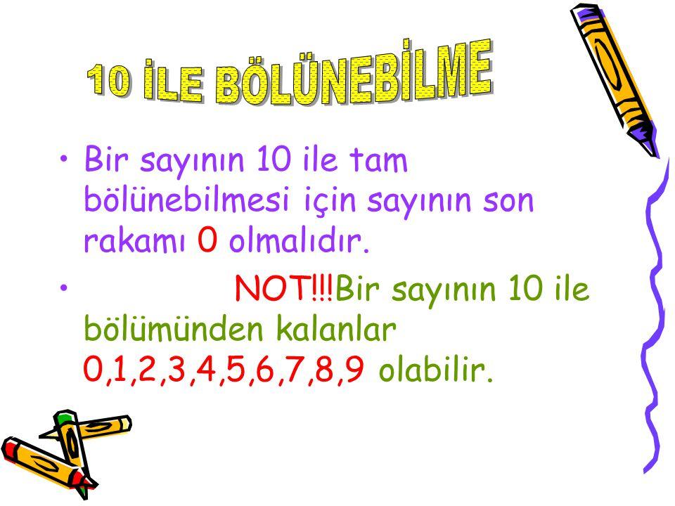 10 İLE BÖLÜNEBİLME Bir sayının 10 ile tam bölünebilmesi için sayının son rakamı 0 olmalıdır.